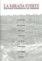 La Mirada Fuerte: Pintura Figurativa de Londres<BR>exhibition catalogue, 2000