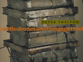 Peter Shelton: Bottlesbonesandthingsgetwet